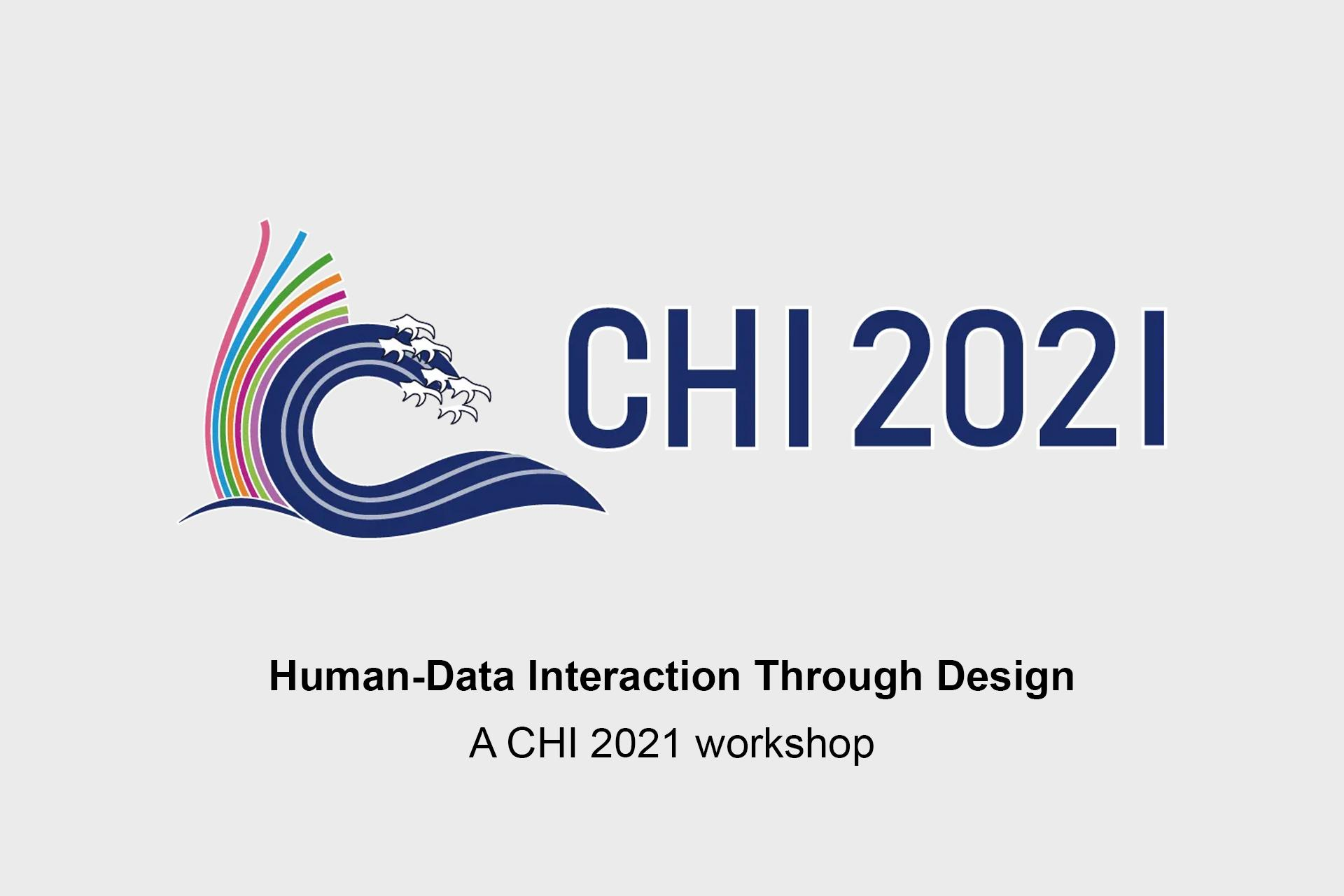 Human-Data Interaction Through Design A CHI 2021 workshop